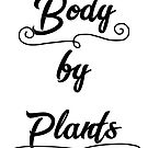 Body by Plants by coleenp7