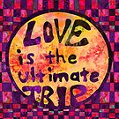 Love Is The Ultimate Trip by MagickMama