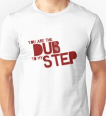 You are the Dub to my Step. Unisex T-Shirt