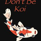 Don't Be Koi Design Is A Play On The Word Coy With A Lovely Koi Fish by GrandpasTees