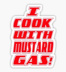 i cook with mustard gas Sticker