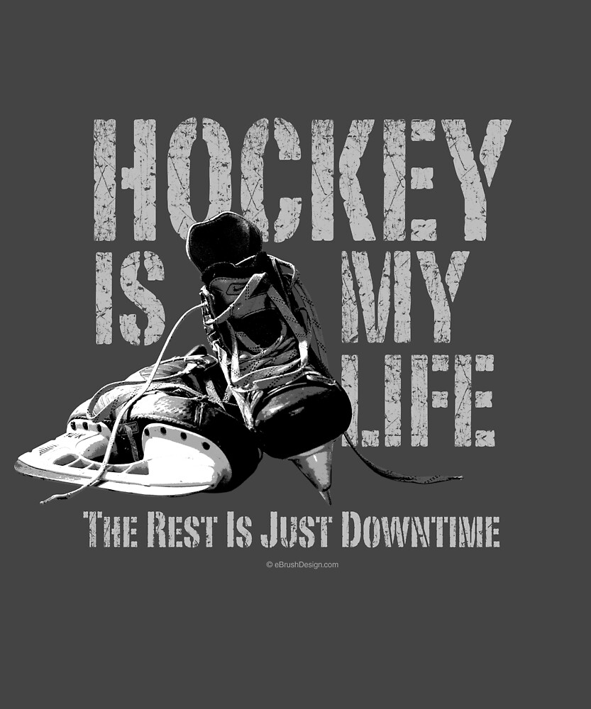 Hockey Is My Life. The Rest Is Just Downtime by eBrushDesign