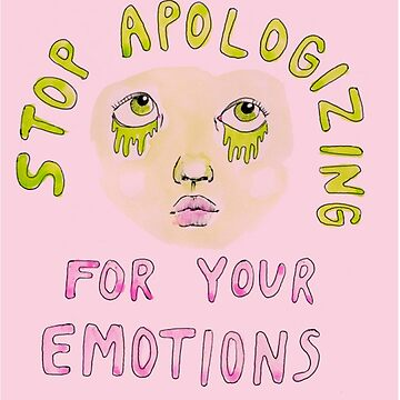 Stop Apologizing for Your Emotions by CliqueOne