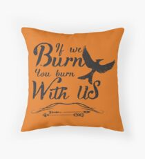 If we burn you burn with us Throw Pillow
