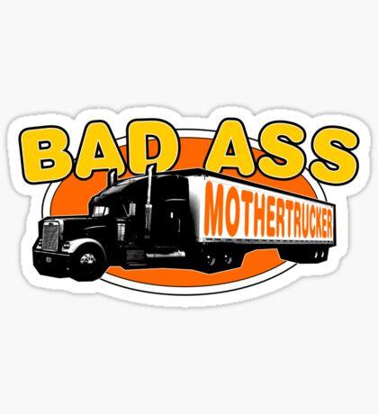 Bad Ass Mothertrucker! Sticker