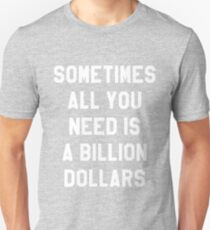 Sometimes All You Need is a Billion Dollars (Dark) - Hipster/Funny/Meme Typography T-Shirt