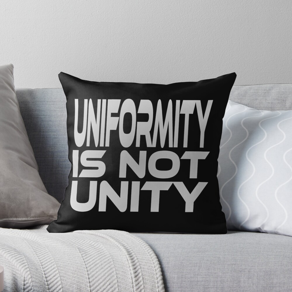 Uniformity is Not Unity Throw Pillow