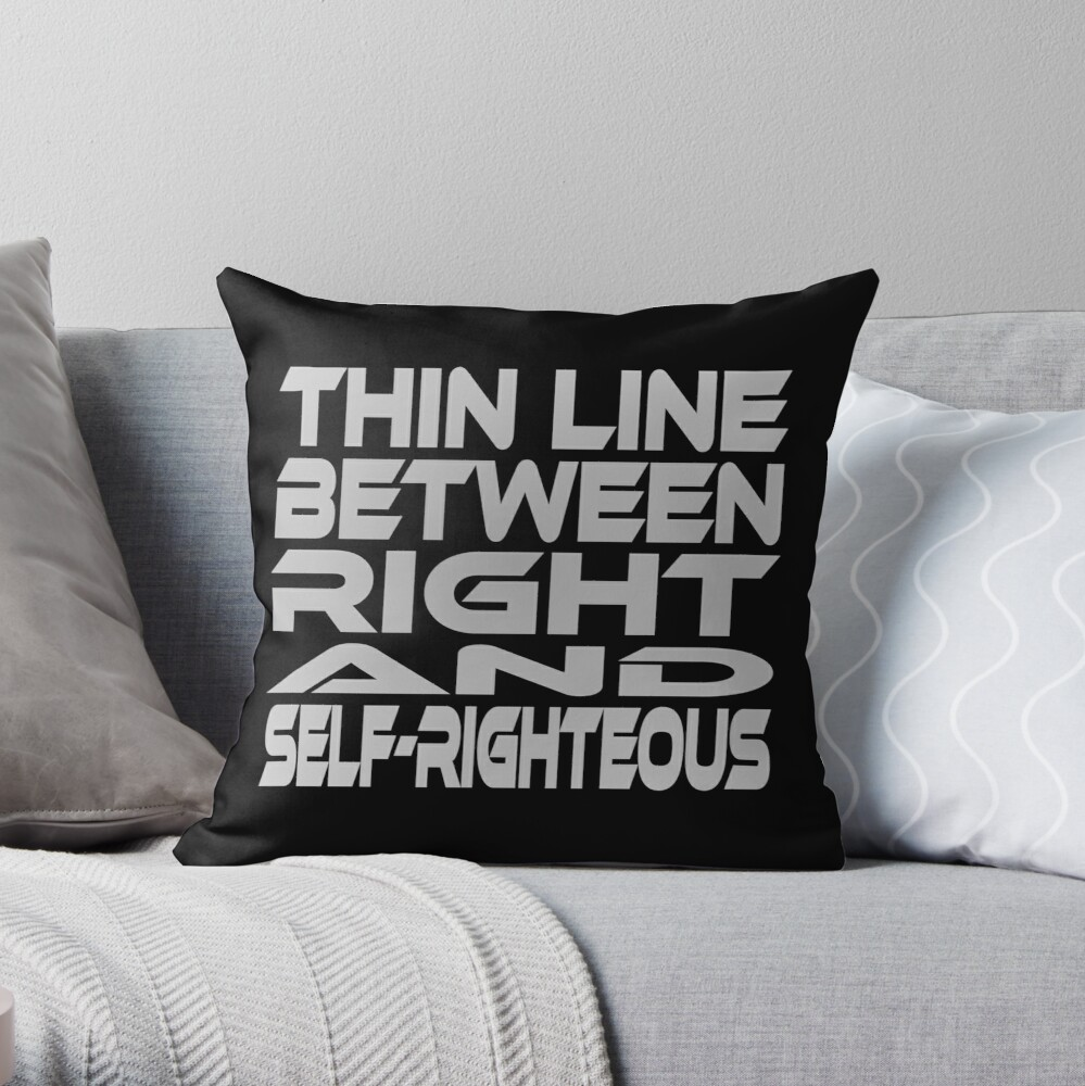Thin Line Between Right and Self-Righteous Throw Pillow
