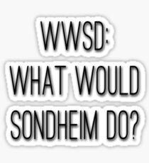 What Would Sondheim Do? Sticker