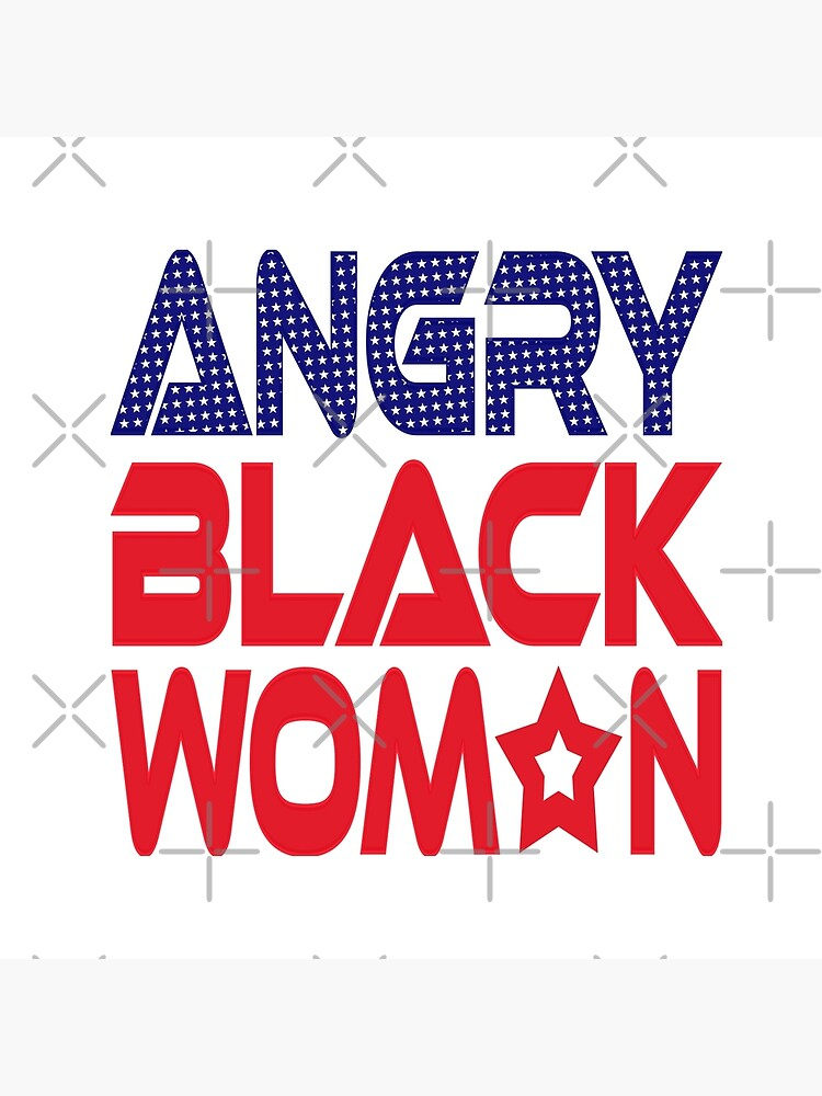 #OurPatriotism: Angry Black Womxn (Red, White, Blue) by Onjena Yo by carbonfibreme