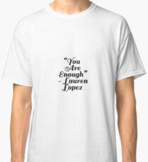 """""""You Are Enough"""" Lauren Lopez Classic T-Shirt"""