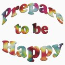prepare to be happy-Clothing+Products Design by haya1812