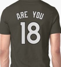 ARE YOU 18 - White Letters T-Shirt