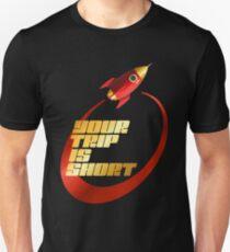 your trip is short Unisex T-Shirt
