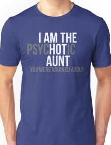 I'm the Psychotic Aunt You Were Warned About Unisex T-Shirt