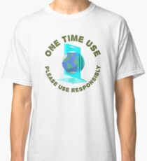 One Time Use Classic T-Shirt