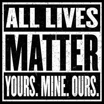 All Lives Matter - You Matter - I Matter - It All Matters - Everyone Matters by traciv