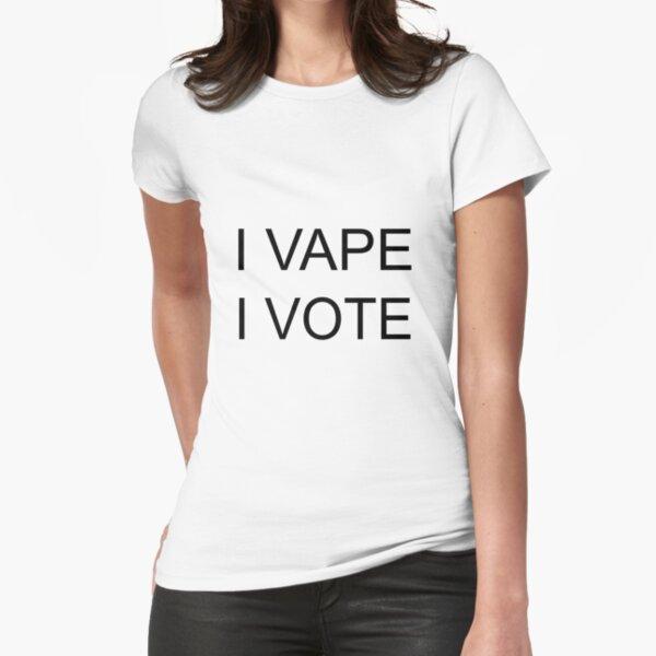 I VAPE I VOTE Fitted T-Shirt