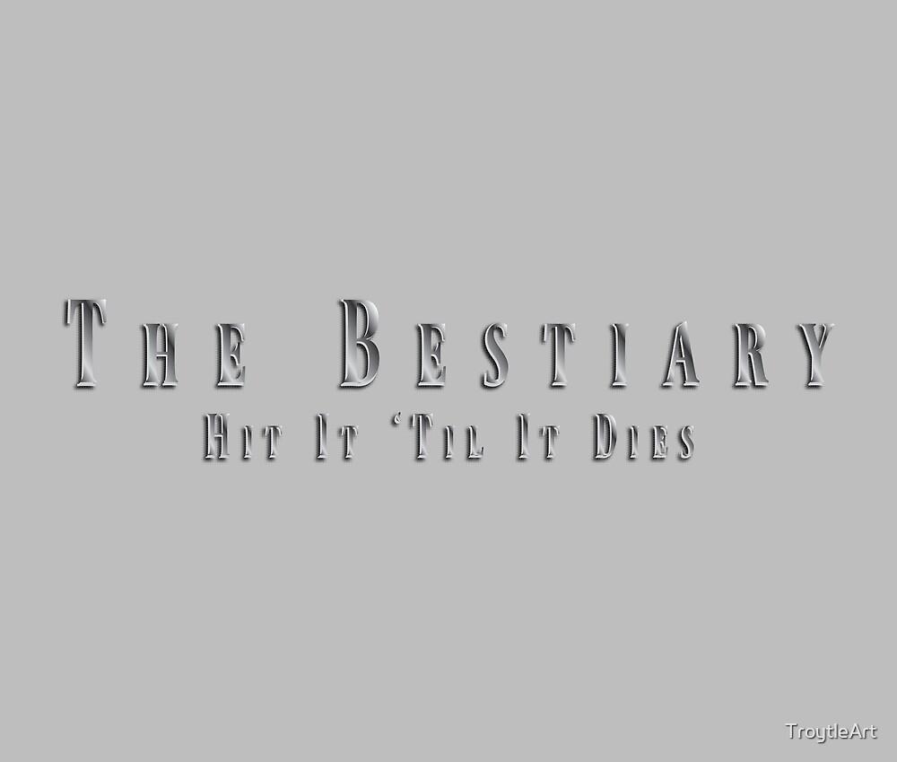 The Bestiary: Hit It 'Til It Dies by TroytleArt