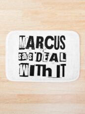 MARCUS says DEAL WITH IT - I Bath Mat