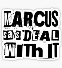MARCUS says DEAL WITH IT - I Glossy Sticker