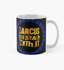 MARCUS says DEAL WITH IT - III Classic Mug
