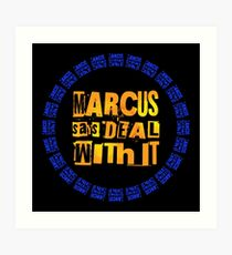 MARCUS says DEAL WITH IT - III Art Print