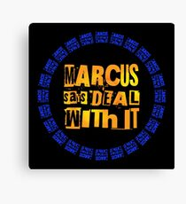 MARCUS says DEAL WITH IT - III Canvas Print
