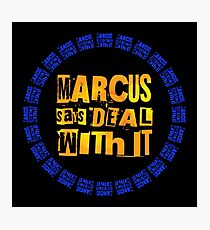 MARCUS says DEAL WITH IT - III Photographic Print