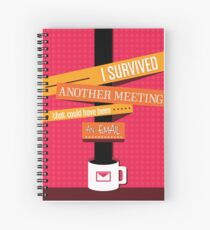 I Survived Another Meeting That Could Have Been An Email! Spiral Notebook