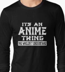 Its An Anime Thing You Wouldnt Understand Long Sleeve T-Shirt
