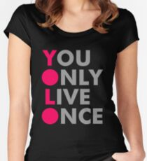 You Only Live Once Women's Fitted Scoop T-Shirt