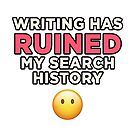 Writing Has Ruined My Search History by NourZikra