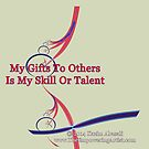 My Gifts To Others by empowerwithart