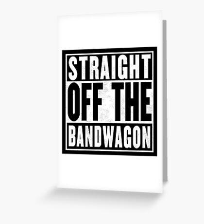 Straight Off the Bandwagon Greeting Card