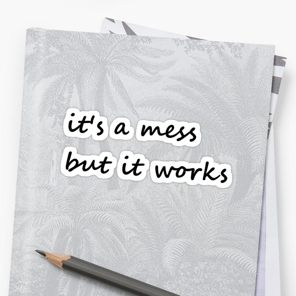 it's a mess but it works - Sticker Sticker