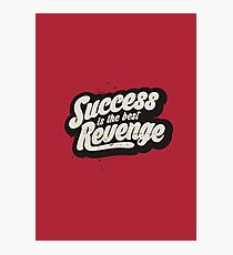 SUCCESS IS THE BEST REVENGE Photographic Print