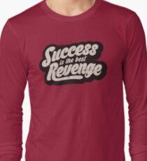 SUCCESS IS THE BEST REVENGE Long Sleeve T-Shirt