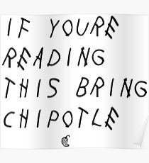 If your reading this bring chipotle Poster