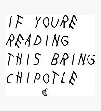 If your reading this bring chipotle Photographic Print