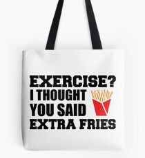 Exercise I Thought You Said Extra Fries Fitness Funny Tote Bag