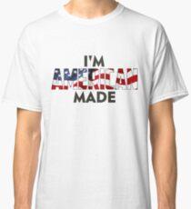 I Am American Made Classic T-Shirt