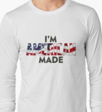 I Am American Made Long Sleeve T-Shirt