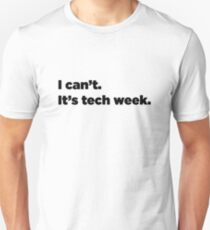 I can't. It's tech week.  T-Shirt