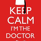 Keep Calm I'm The Doctor by huckblade