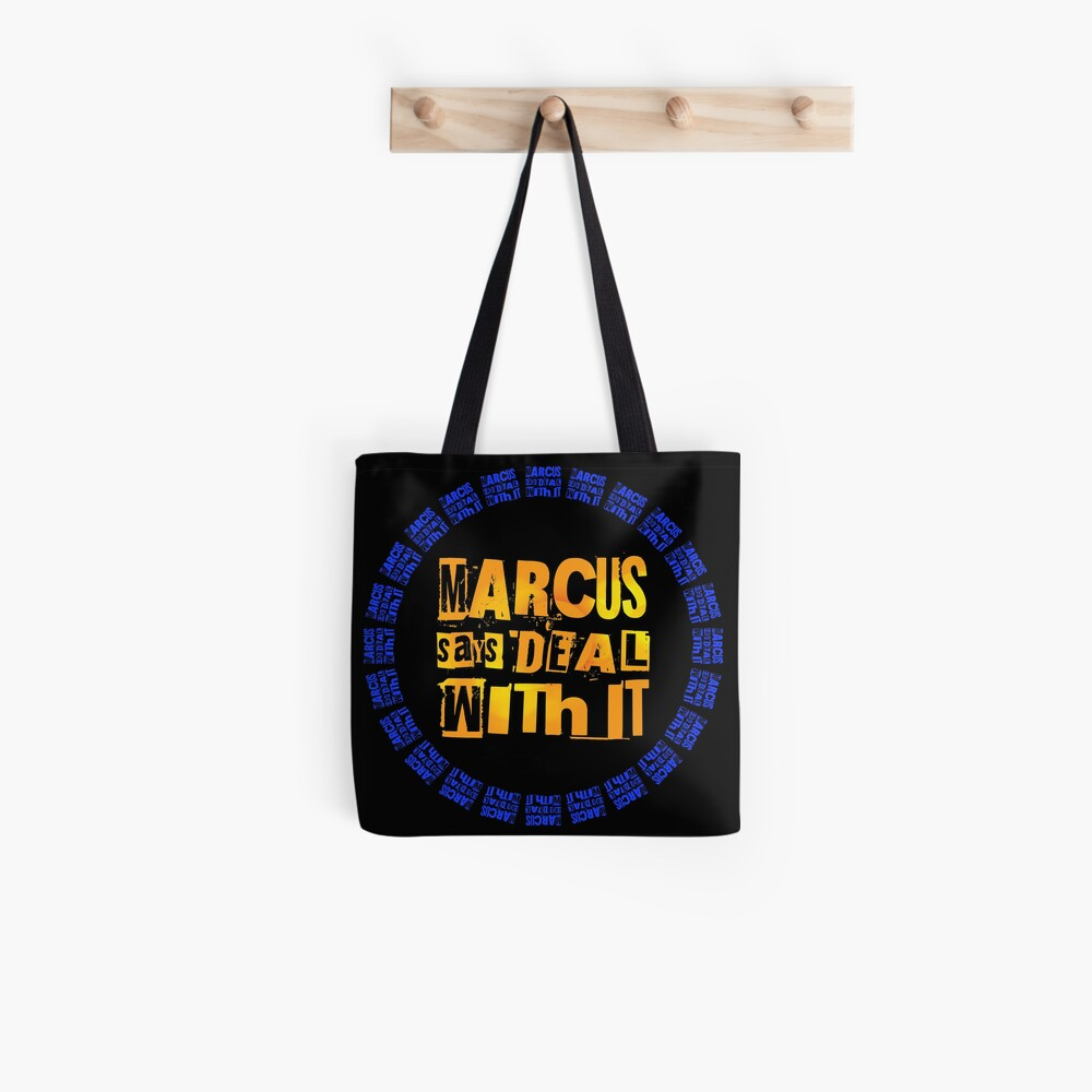 MARCUS says DEAL WITH IT - III Tote Bag