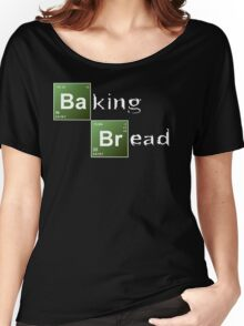 Baking Bread (Breaking Bad parody) - New Style! Women's Relaxed Fit T-Shirt
