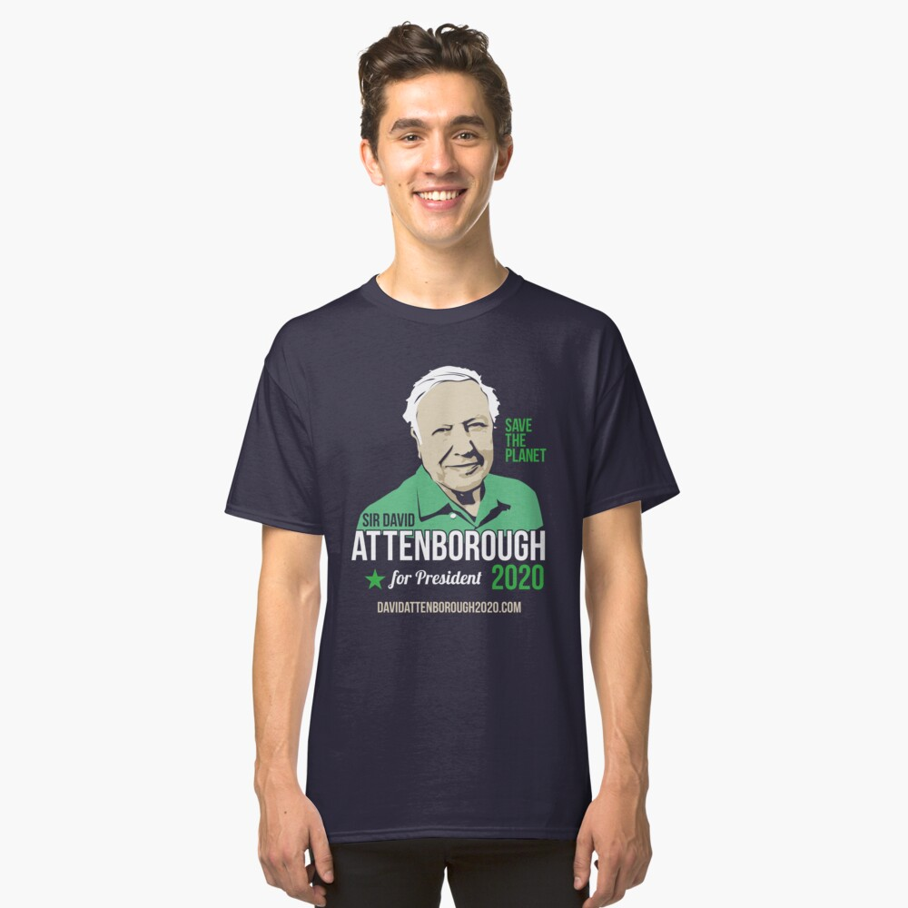 Sir David Attenborough for President 2020 - Save the Planet Classic T-Shirt