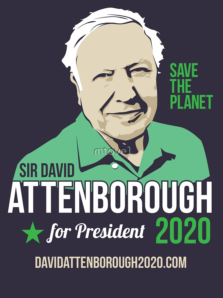 Sir David Attenborough for President 2020 - Save the Planet by mtove1