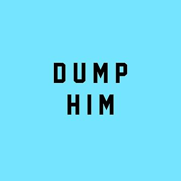 DUMP HIM by 23connieyu